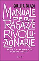 Manuale per ragazze rivoluzionarie di Giulia Blasi