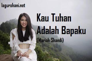 Download Lagu Kau Tuhan Adalah Bapaku (Mariah Shandi)