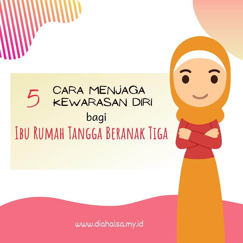 5 Cara Menjaga Kewarasan Diri Bagi Ibu Rumah Tangga Beranak Tiga