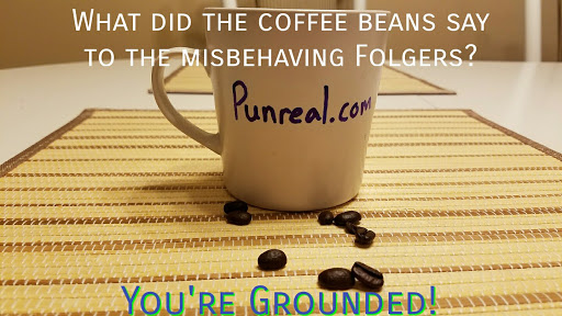 Coffee pun: What did the coffee beans say to the misbehaving Folgers? You