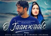 Akhil Sachdeva O Jaanwaale Lyrics | Song Download