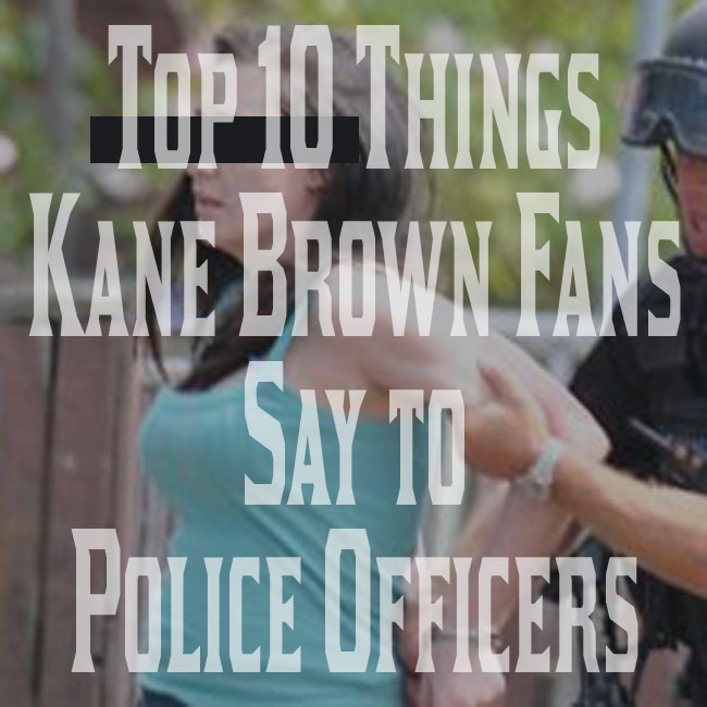 Farce the music top 10 things kane brown fans say to for Farcical how to say