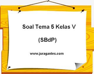 Contoh Soal Tematik Kelas 5 Tema 5 Mapel SBdP dan Kunci Jawaban