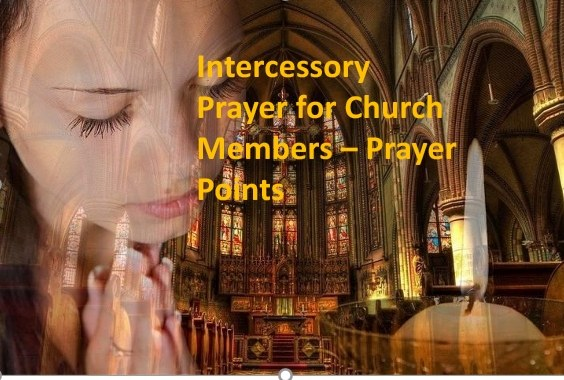 Intercessory Prayer for Church Members - Prayer points