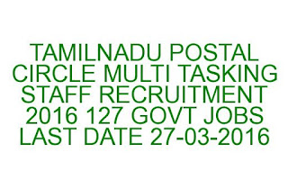TAMILNADU POSTAL CIRCLE MULTI TASKING STAFF RECRUITMENT 2016 127 GOVT JOBS LAST DATE 27-03-2016