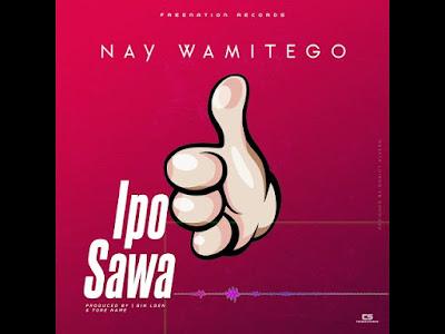 Ipo sawa audio by nay wa mitego