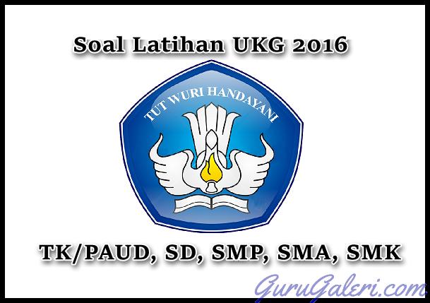 Kumpulan Soal Latihan UKG 2016 TK/PAUD, SD, SMP, SMA, SMK, SLB