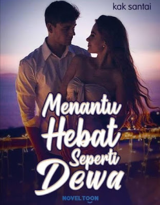 Novel Menantu Hebat Seperti Dewa Karya Kak Santai Full Episode