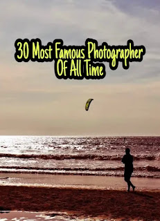 30+ Most Famous Photographers Of All Time You Should Know - Famous Photographers
