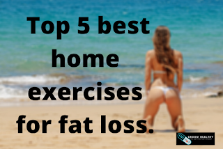 Top 5 best home exercises for fat loss|2020.
