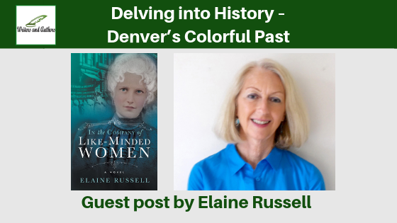 Delving into History – Denver's Colorful Past Guest Post By Elaine Russell