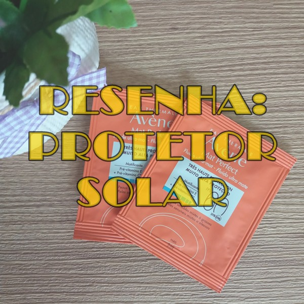Resenha-Protetor-solar-Mat-Perfect-da-Avène