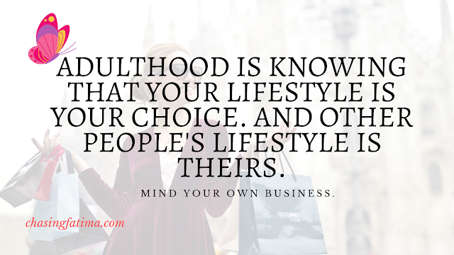 Adulthood is knowing that your lifestyle is your choice. And other people's lifestyle is theirs.