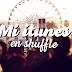 [Playlist] Mi itunes en shuffle (Parte II)
