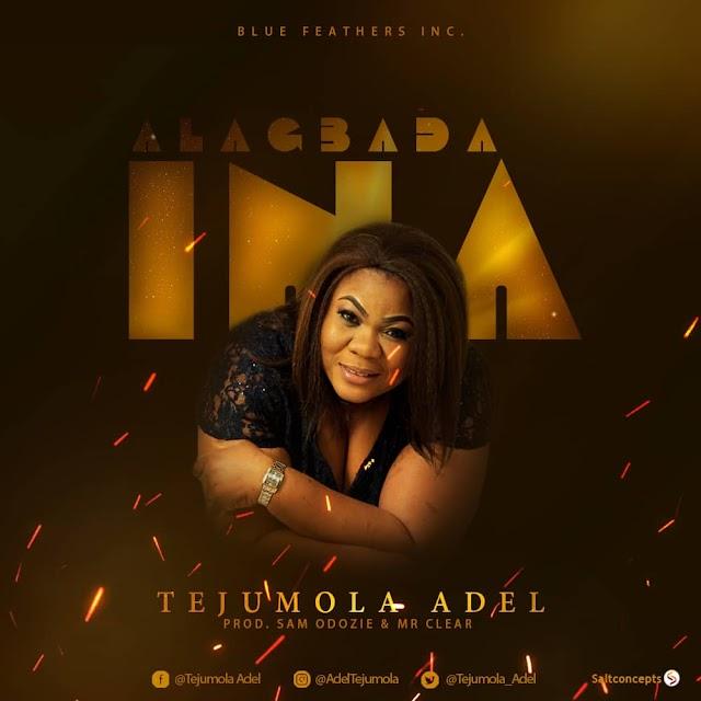 [NEW MUSIC] Tejumola Adel - Alagbada Ina || @Tejumola_Adel Cc @GospelHitsNaija