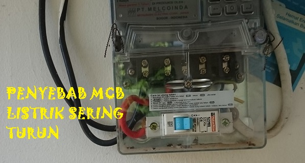 Penyebab MCB Listrik Sering Turun - Blog Mas Hendra
