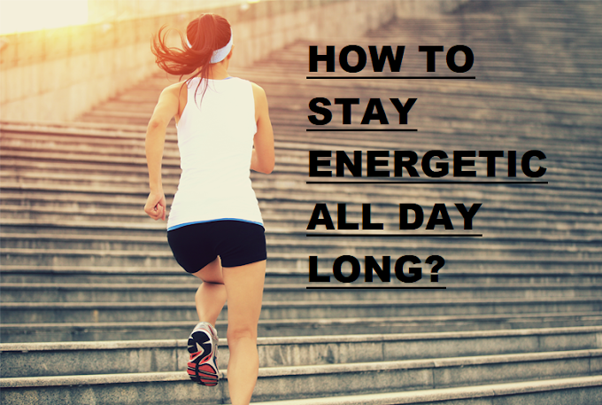 How to Stay Energetic All Day Long?