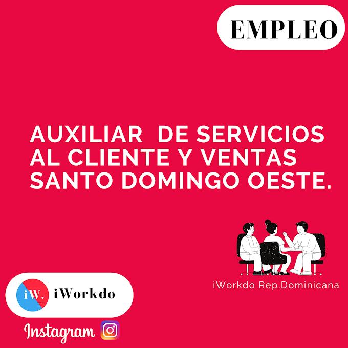 Oportunidad Laboral  Auxiliar  de Servicios al Cliente y Ventas Santo Domingo Oeste.