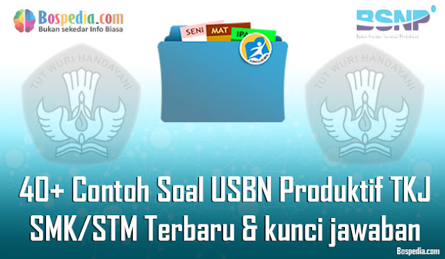 40+ Contoh Soal USBN Produktif TKJ Untuk SMK/STM Terbaru 2020 beserta kunci jawaban