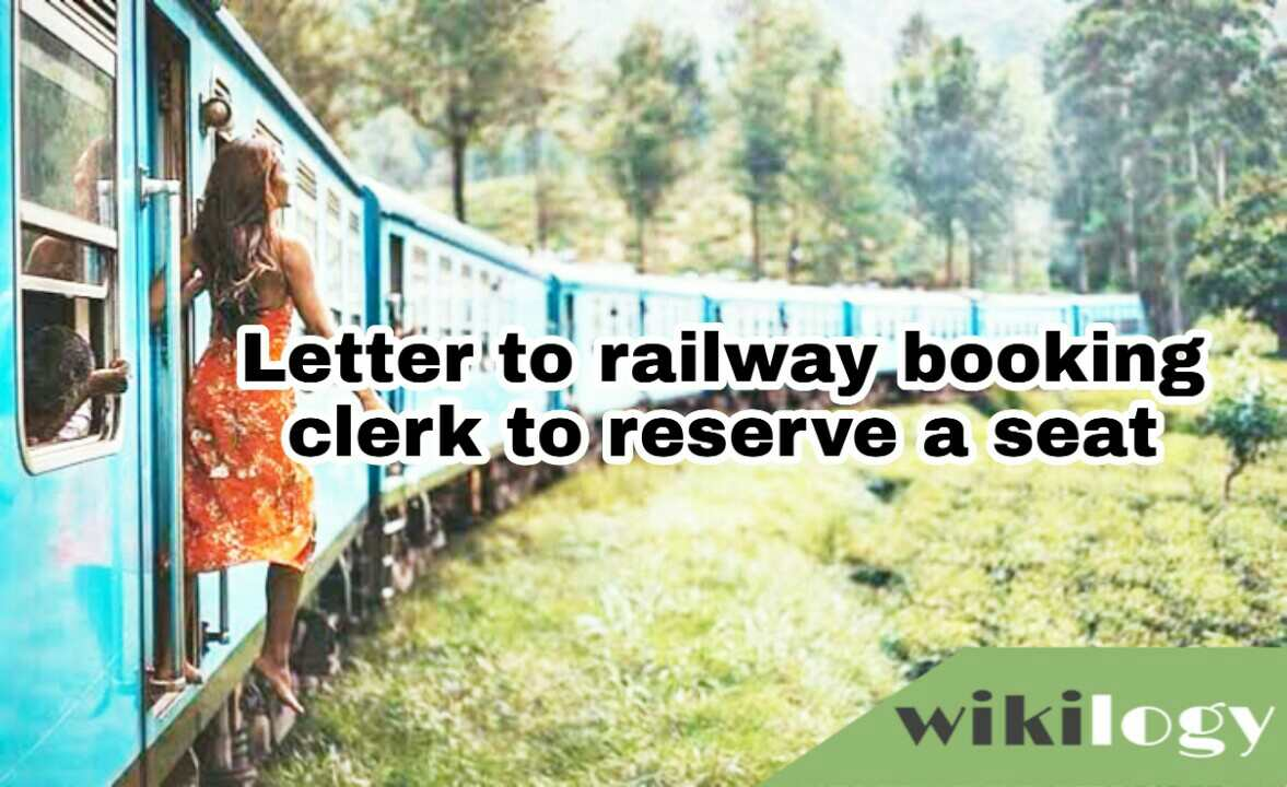 Letter or application to the railway booking clerk asking him to reserve a seat for you