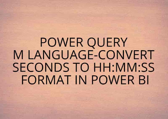 Power Query M Language-Convert Seconds to HH:MM:SS Format in Power BI