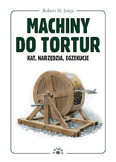 Machiny do tortur. Kat, narzędzia, egzekucje - Robert M. Jurga