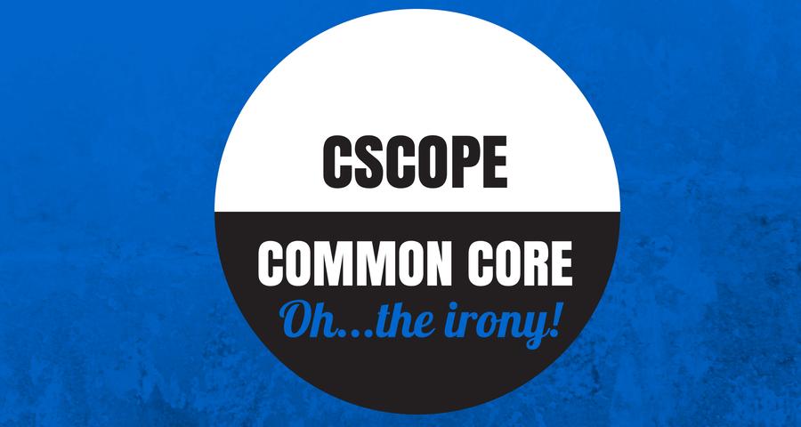 Texas Education Truth CSCOPE and Common CoreOh The Irony