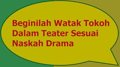 Mengenal Watak Tokoh Dalam Teater Sesuai Naskah Drama