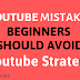 Top Youtube Mistakes Beginners should Avoid : Youtube seo