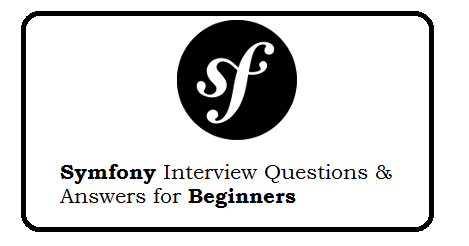 Symfony2 Interview Questions and Answers for Beginners