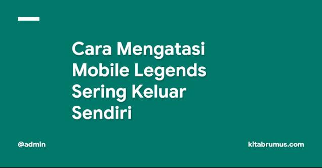 Cara Mengatasi Mobile Legends Sering Keluar Sendiri