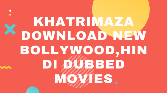 Khatrimaza - Download New Bollywood,Hindi Dubbed Movies
