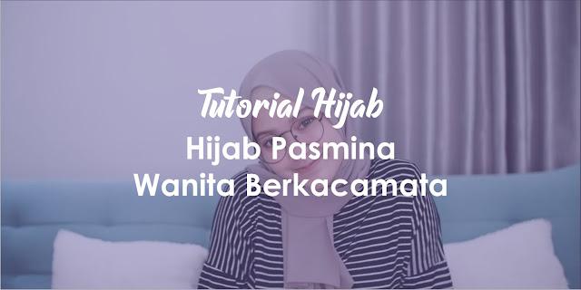 Tutorial Hijab Pashmina untuk Wanita Berkacamata Simple TERBARU 2019