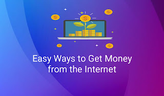 Easy Ways to Get Money from the Internet