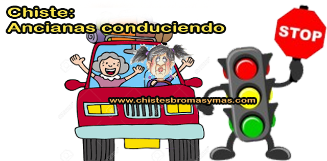 Chiste: Ancianas conduciendo, dos ancianas estaban conduciendo un coche grande aunque apenas podían ver nada a través del salpicadero.  Cuando llegan a un cruce importante, el semáforo estaba en rojo pero ellas siguen conduciendo.