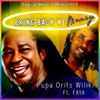 Video Audio: Pupa Orits Wiliki - Bring Back We Money Ft. Faya