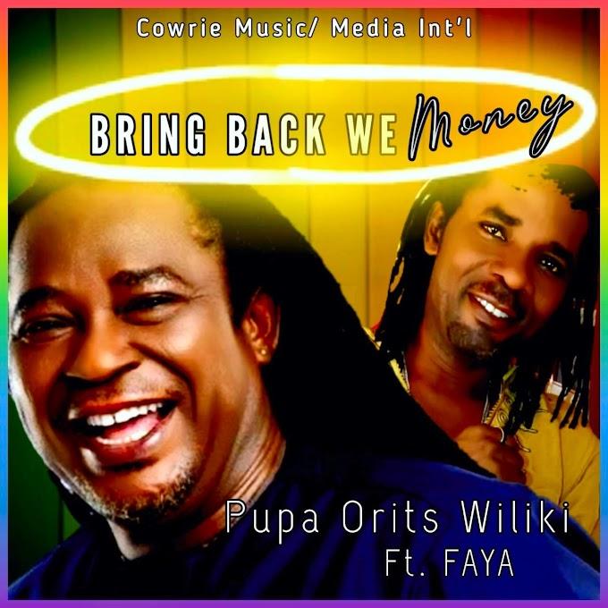 Video|Audio: Pupa Orits Wiliki - Bring Back We Money Ft. Faya