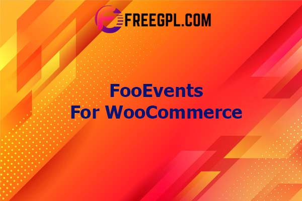 FooEvents for WooCommerce Nulled Download Free