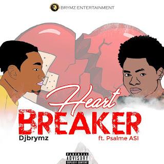 DOWNLOAD MP3: DjBrymz ft Psalme Asi - Heart Breaker