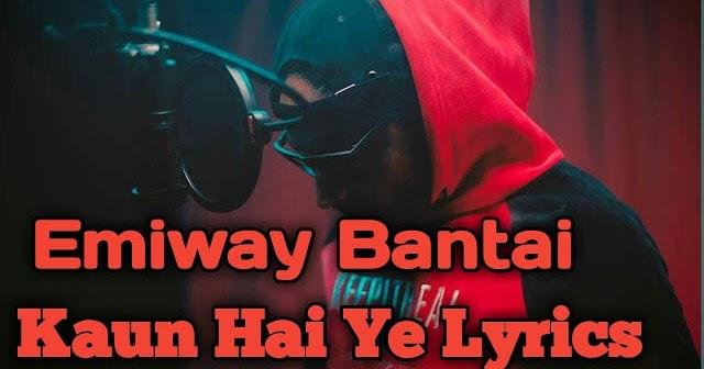 Kaun Hai Ye Lyrics Emiway Bantai :- Lyrics in English