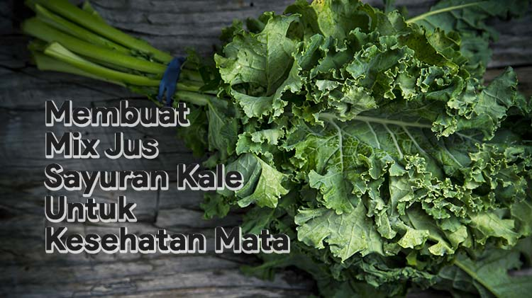 Membuat Mix Jus Sayuran Kale Untuk Kesehatan Mata