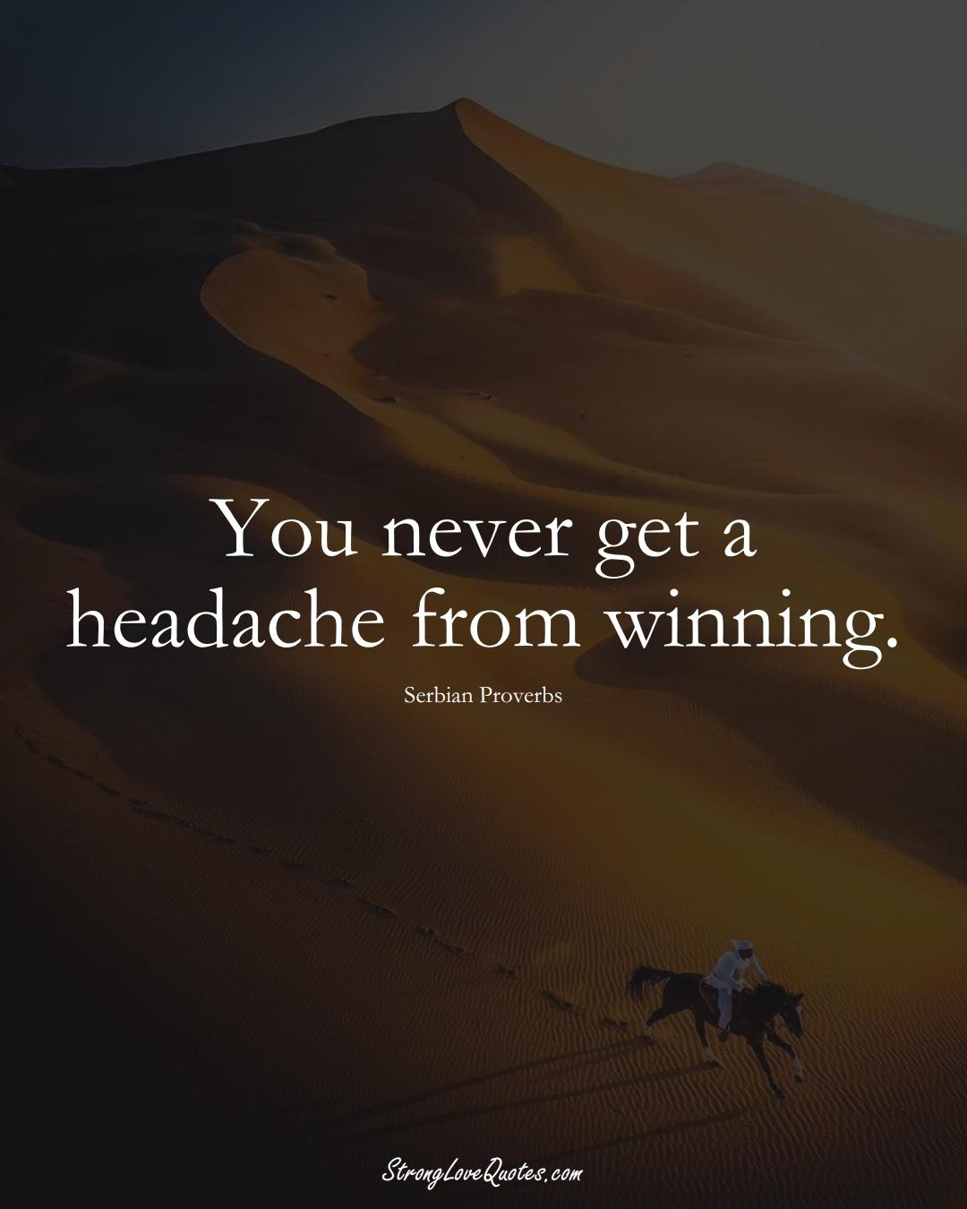 You never get a headache from winning. (Serbian Sayings);  #EuropeanSayings