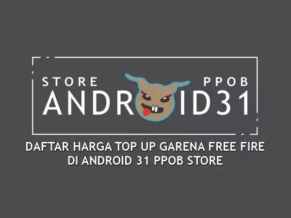 DAFTAR HARGA TOP UP GARENA FREE FIRE DI ANDROID31 PPOB STORE