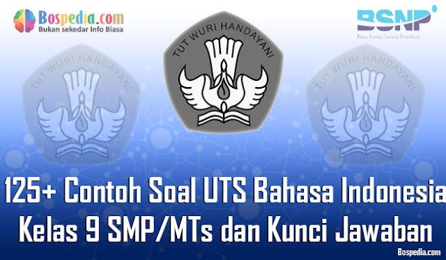 125+ Contoh Soal UTS Bahasa Indonesia Kelas 9 SMP/MTs dan Kunci Jawaban Terbaru