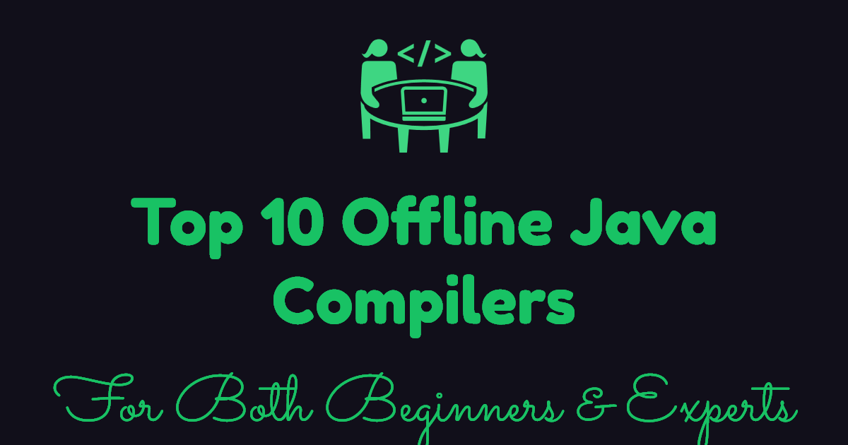 Top 10 offline java compilers for both beginners experts Popular c compilers