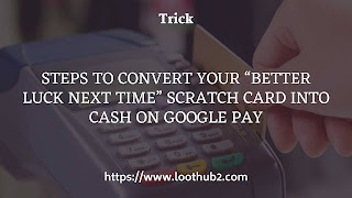 TRick-to convert-better-luck-next-time-in-google-pay-cash
