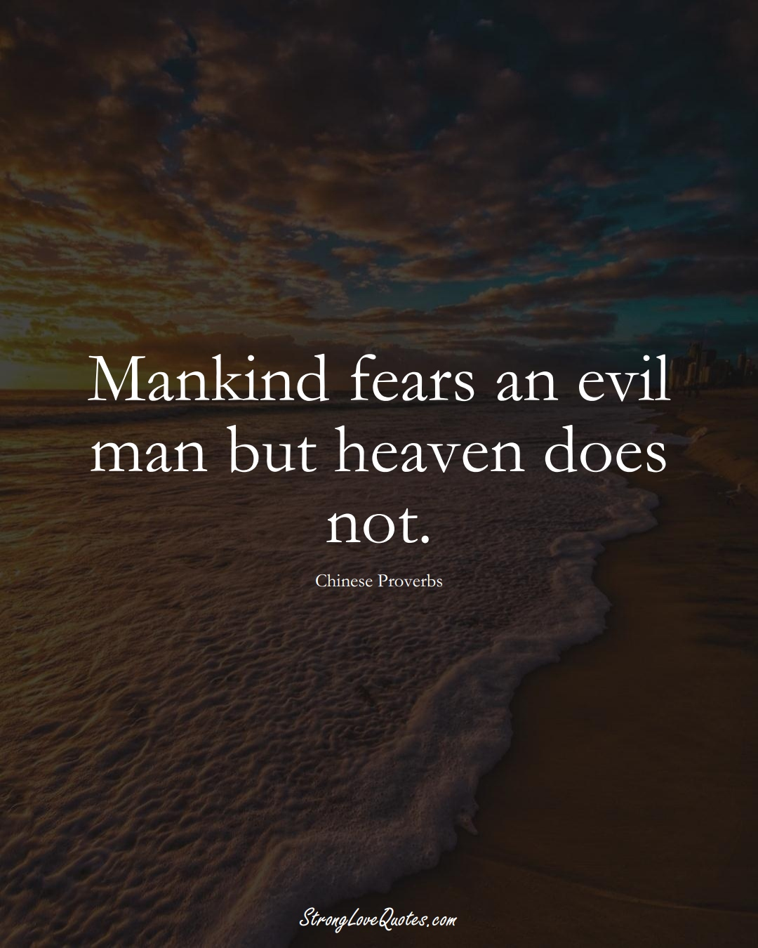 Mankind fears an evil man but heaven does not. (Chinese Sayings);  #AsianSayings