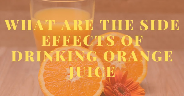 What are the side effects of drinking orange juice