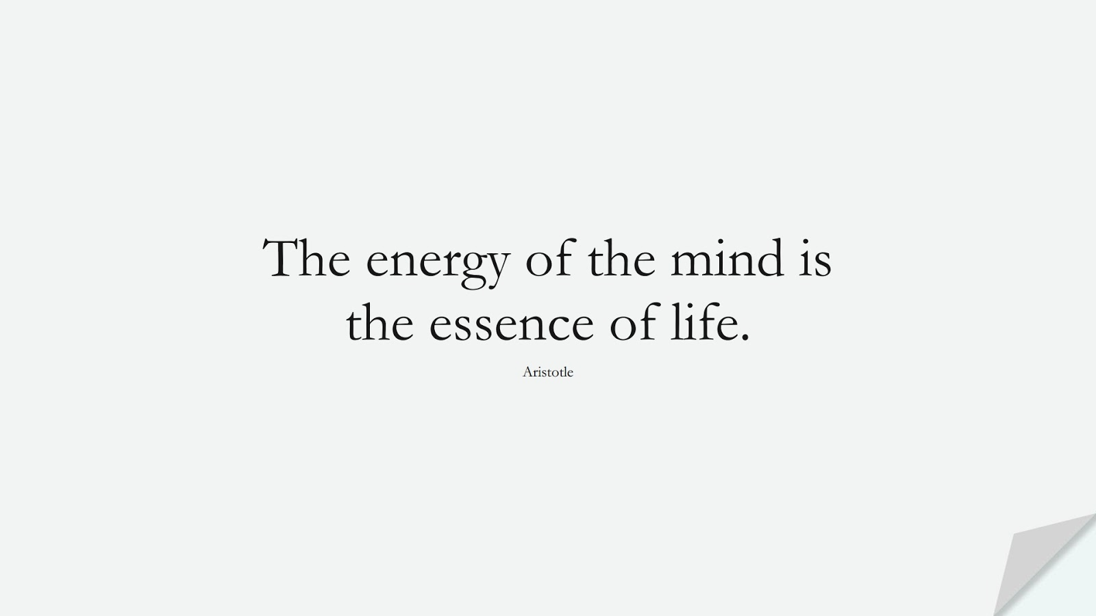 The energy of the mind is the essence of life. (Aristotle);  #PositiveQuotes