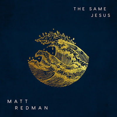 Matt Redman - The Same Jesus Lyrics & Audio